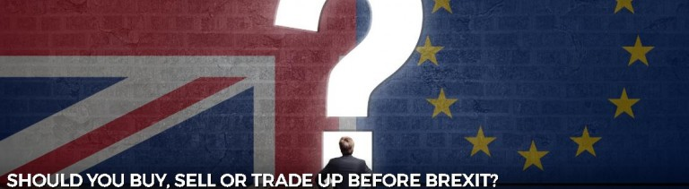 Should you buy, sell or trade up before Brexit?